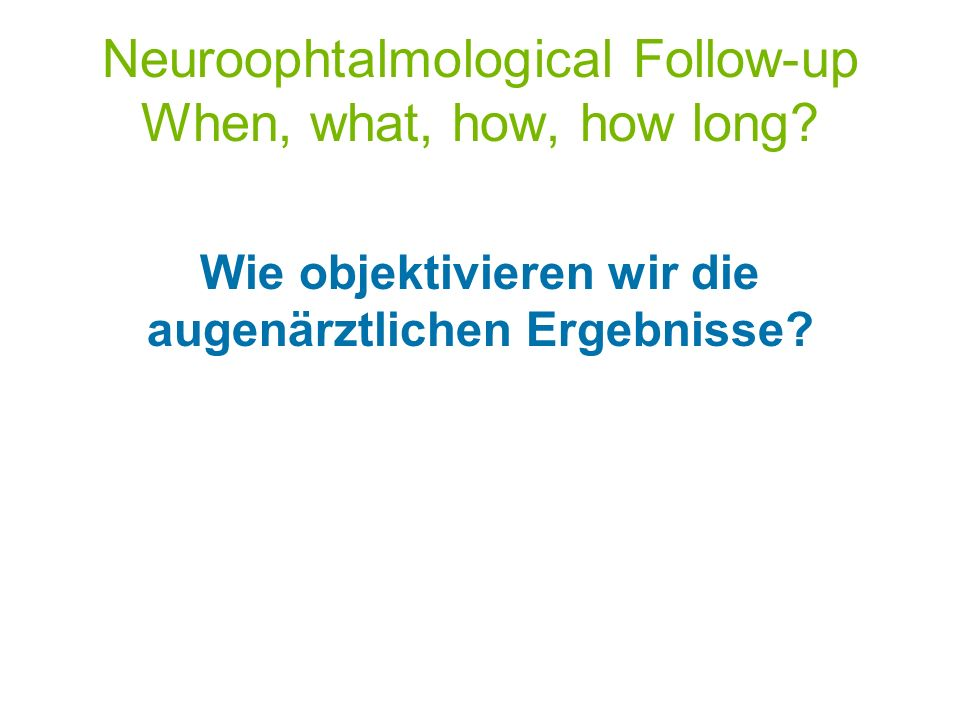 Neuroophtalmological Follow-up When, what, how, how long