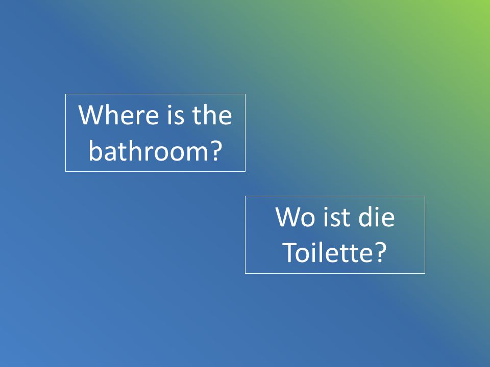 Where is the bathroom Wo ist die Toilette