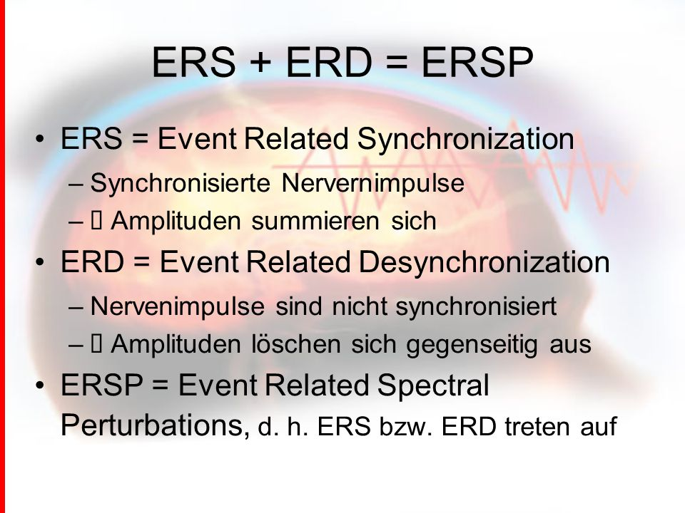 ERS + ERD = ERSP ERS = Event Related Synchronization