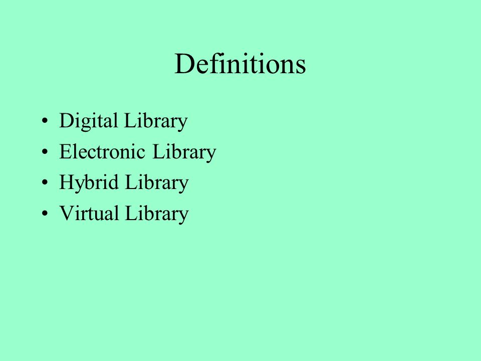 Definitions Digital Library Electronic Library Hybrid Library