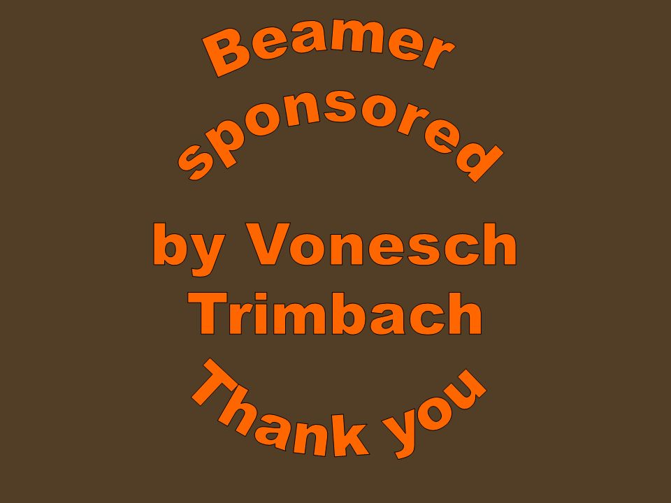 Beamer sponsored by Vonesch Trimbach Thank you