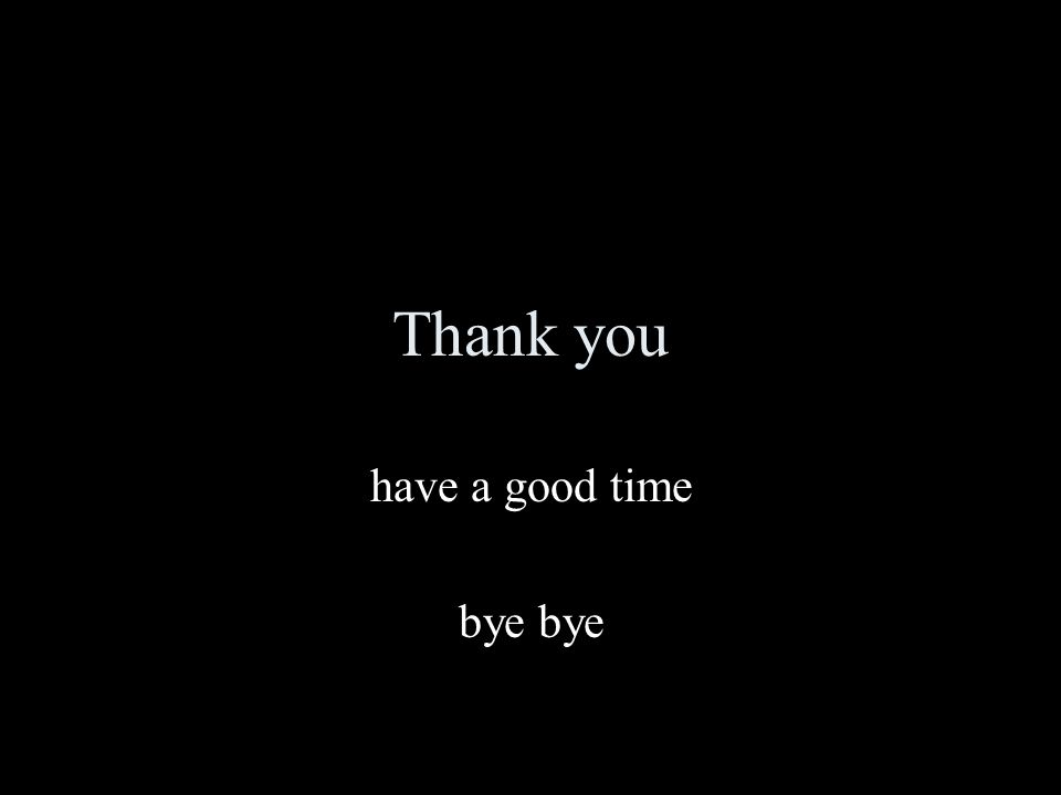 Thank you have a good time bye bye