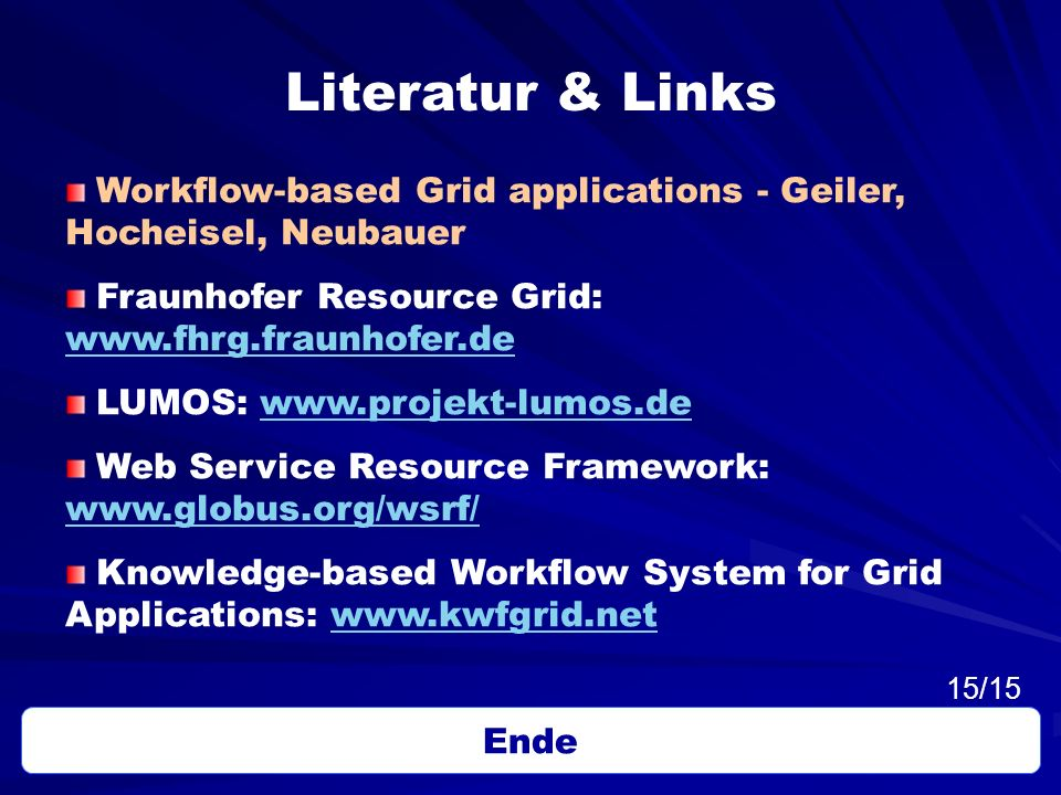 Literatur & Links Workflow-based Grid applications - Geiler, Hocheisel, Neubauer. Fraunhofer Resource Grid: