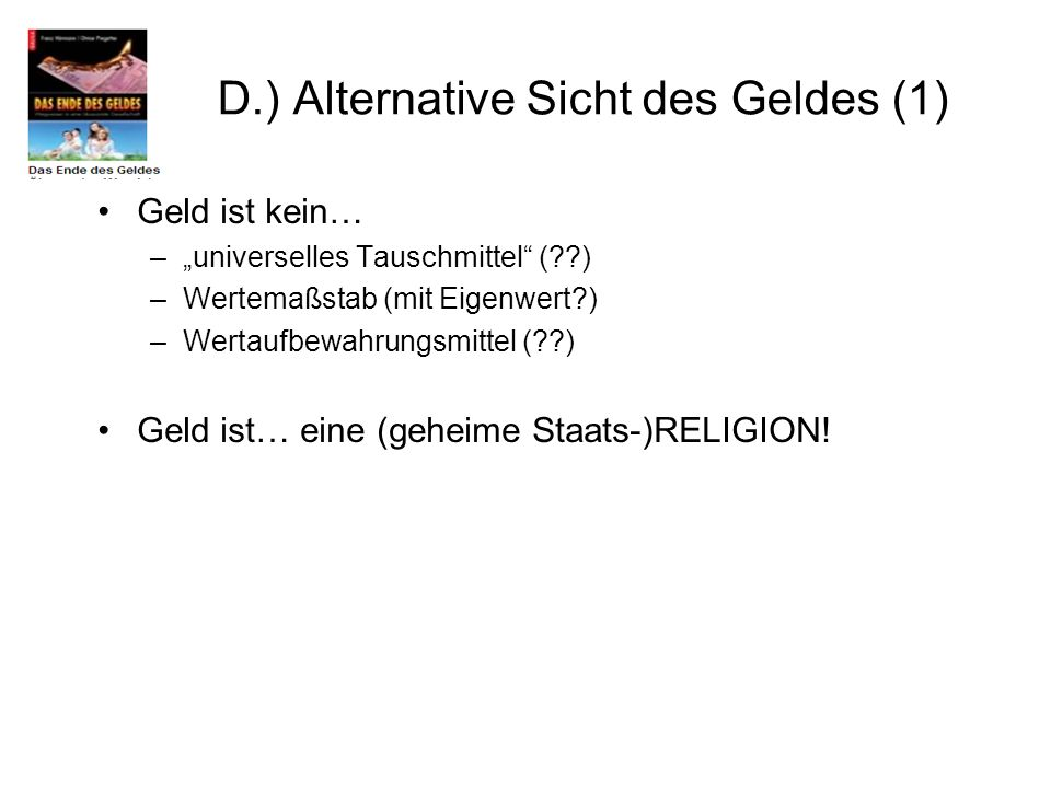 D.) Alternative Sicht des Geldes (1)
