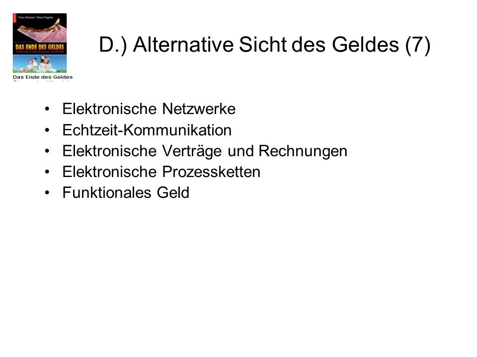 D.) Alternative Sicht des Geldes (7)