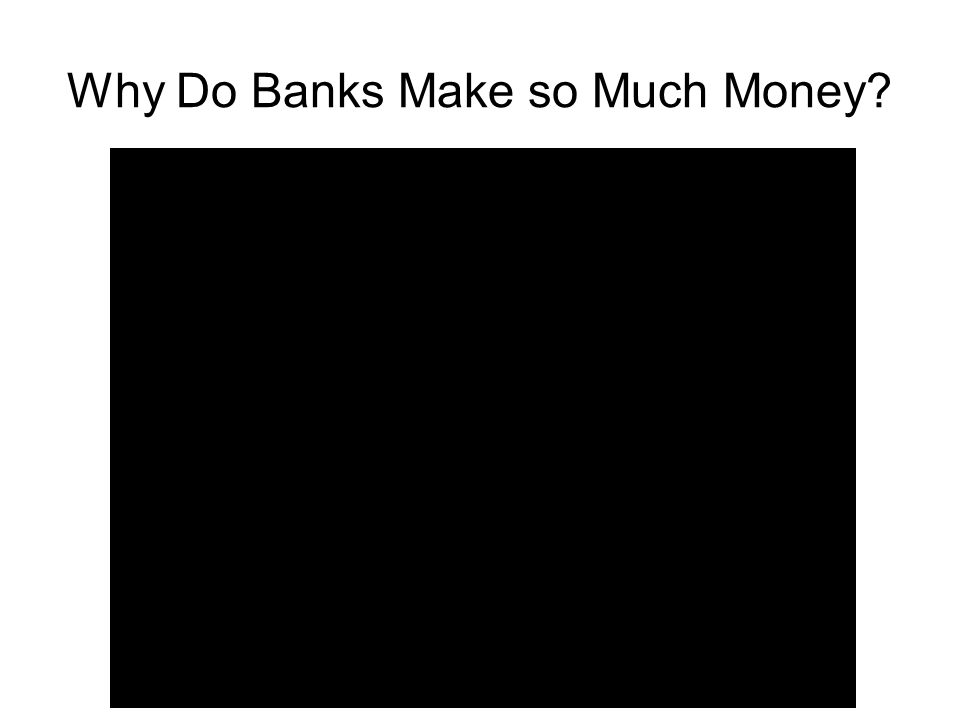 Why Do Banks Make so Much Money