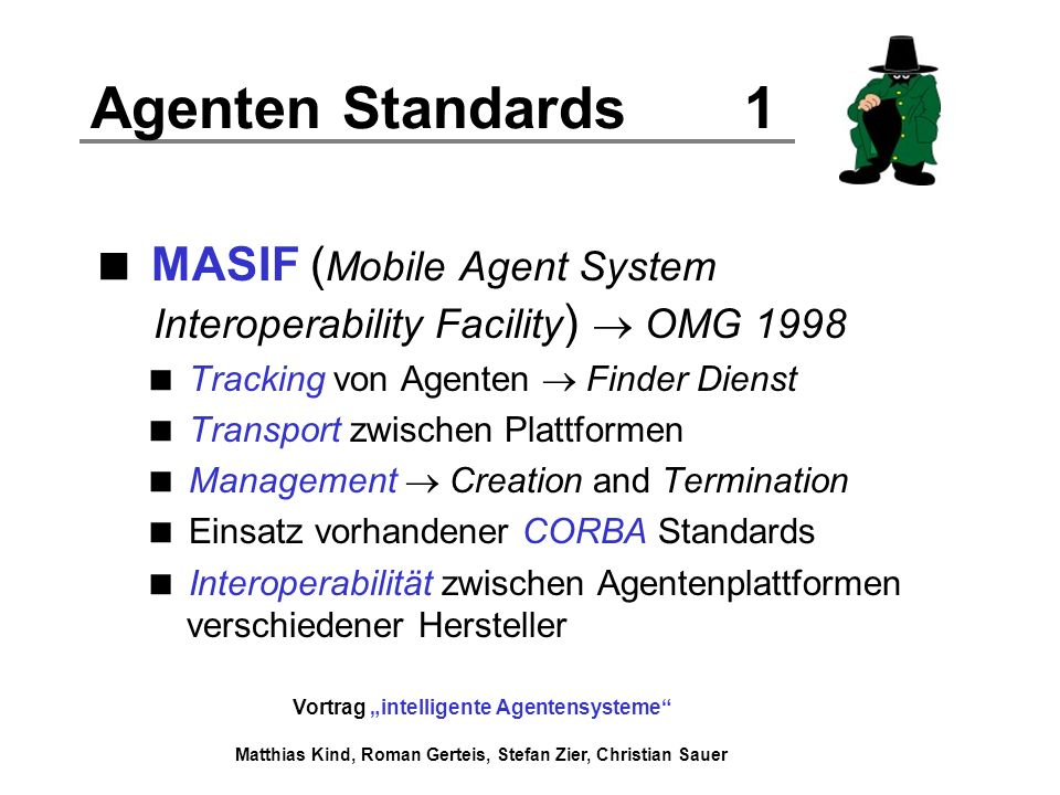 Agenten Standards 1 MASIF (Mobile Agent System Interoperability Facility)  OMG Tracking von Agenten  Finder Dienst.