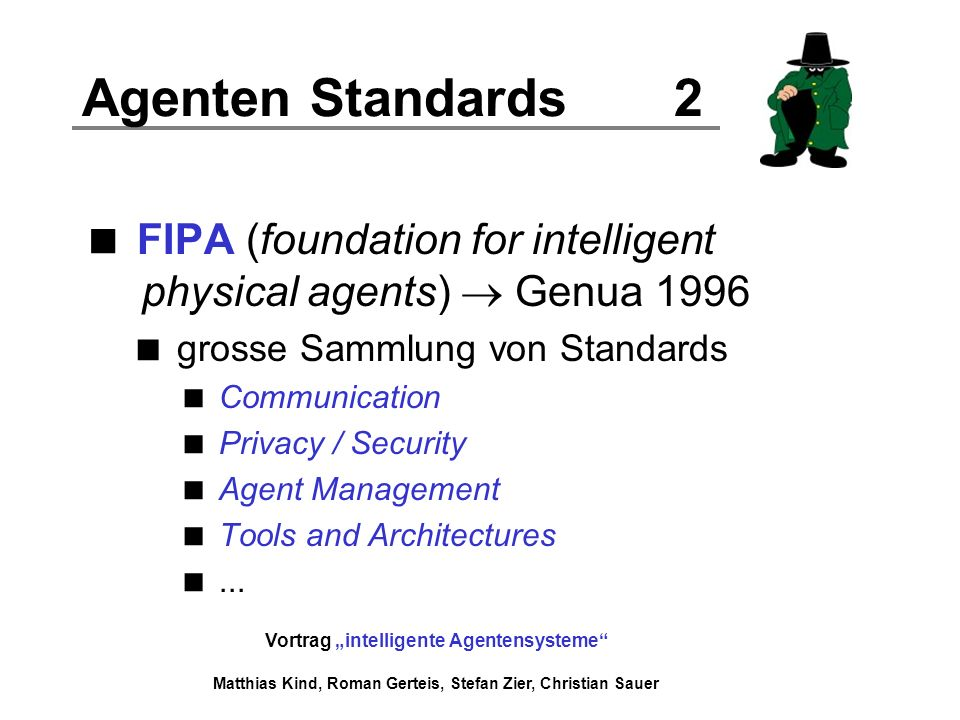 Agenten Standards 2 FIPA (foundation for intelligent physical agents)  Genua grosse Sammlung von Standards.