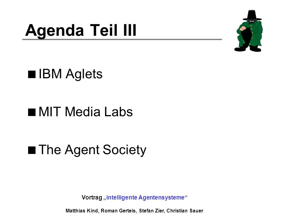 Agenda Teil III IBM Aglets MIT Media Labs The Agent Society