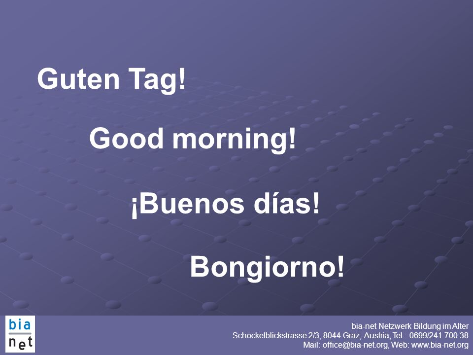 Guten Tag! Good morning! ¡Buenos días! Bongiorno!