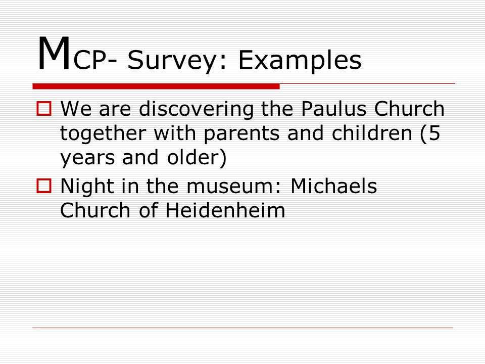 MCP- Survey: Examples We are discovering the Paulus Church together with parents and children (5 years and older)