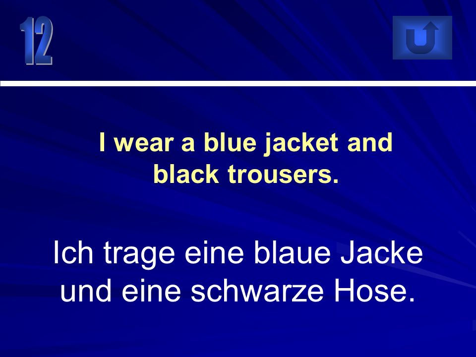 I wear a blue jacket and black trousers.
