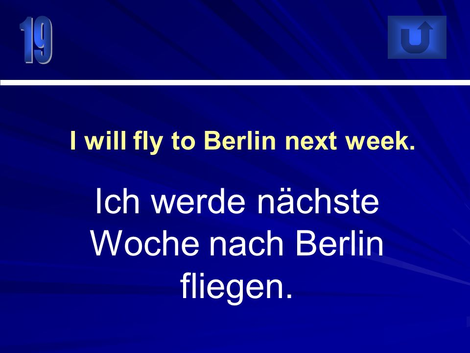 I will fly to Berlin next week.