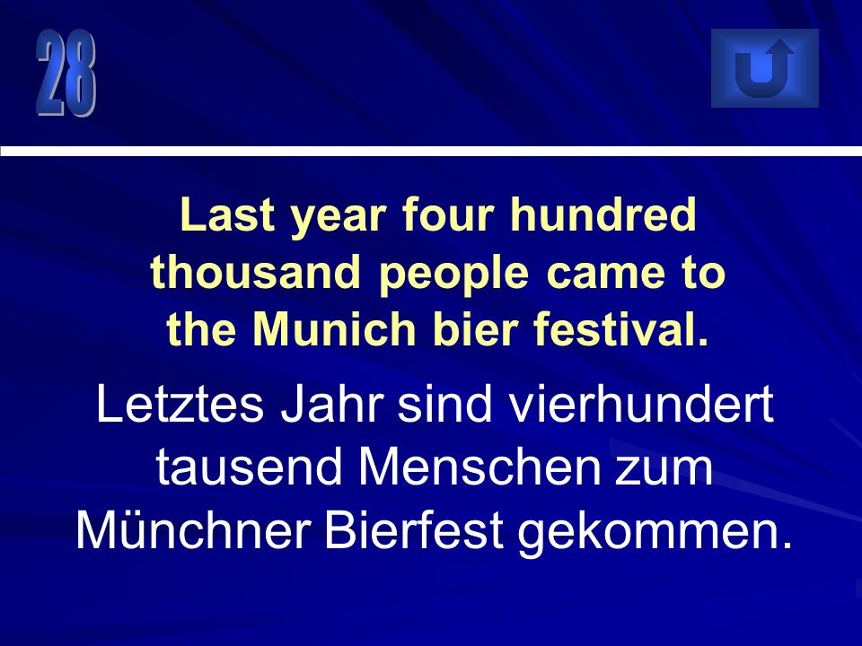 28 Last year four hundred thousand people came to the Munich bier festival.