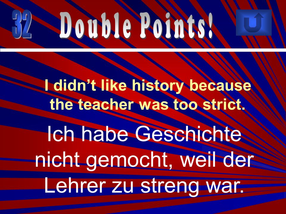I didn't like history because the teacher was too strict.