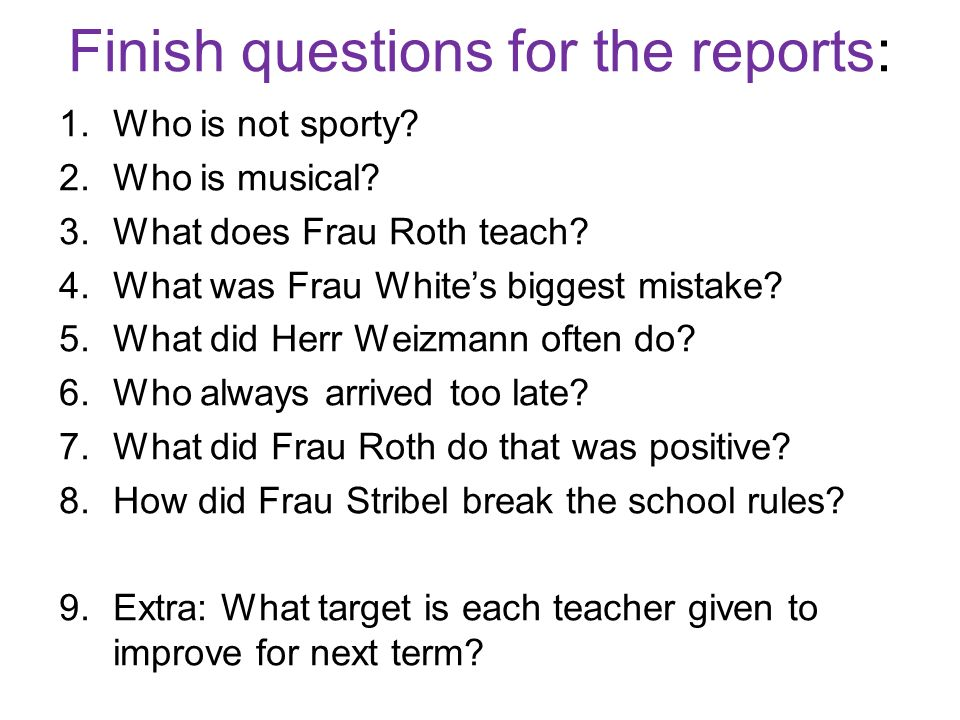 Finish questions for the reports:
