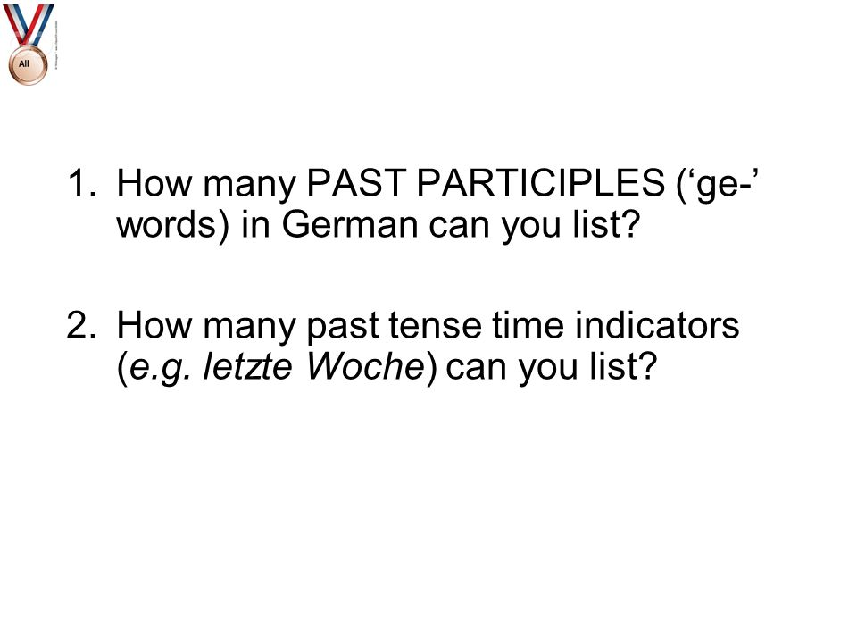 How many PAST PARTICIPLES ('ge-' words) in German can you list