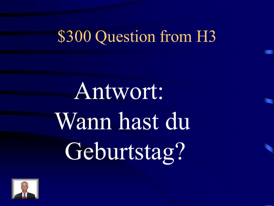 $300 Question from H3 Antwort: Wann hast du Geburtstag