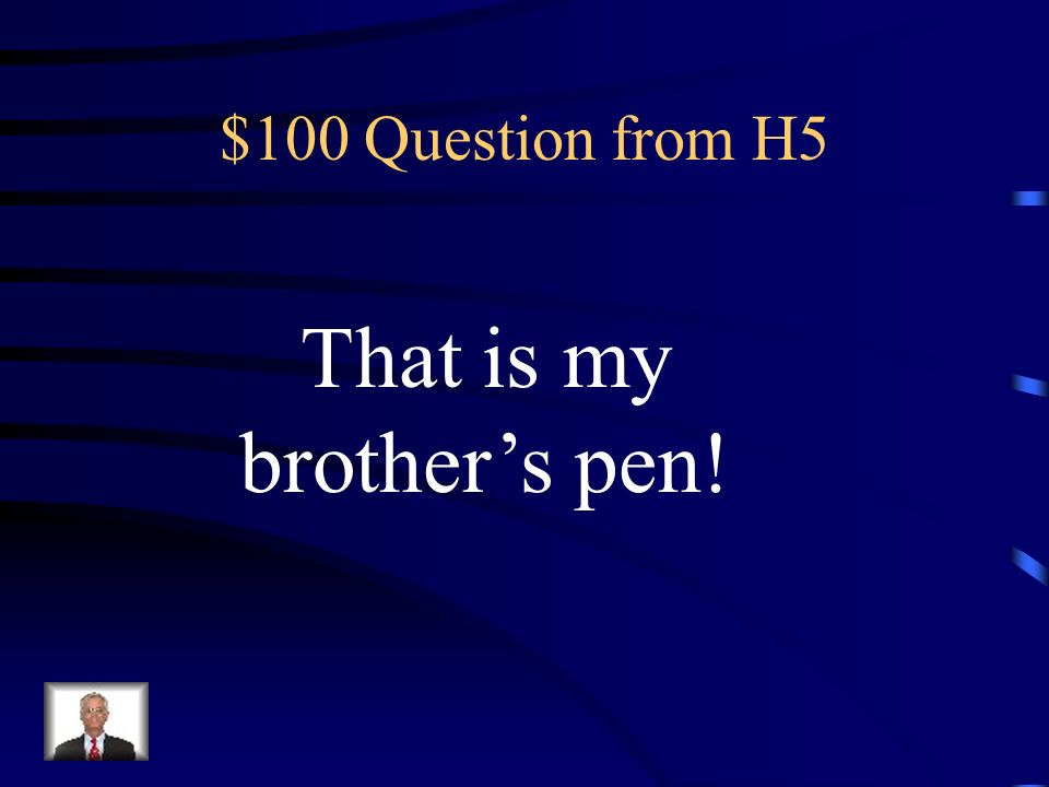 That is my brother's pen!