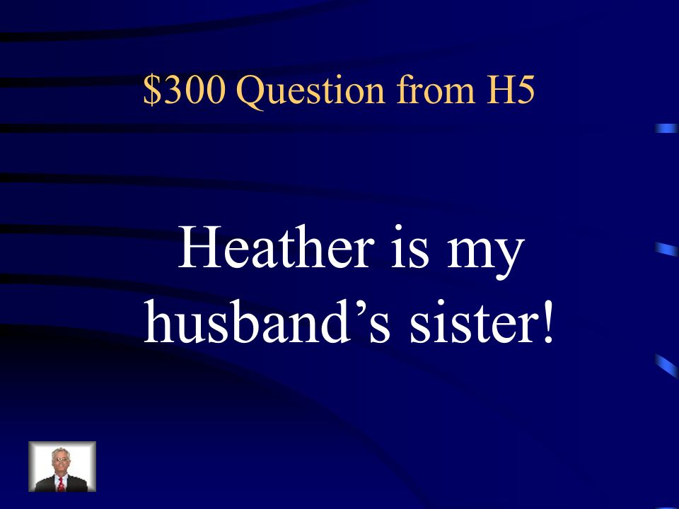 Heather is my husband's sister!