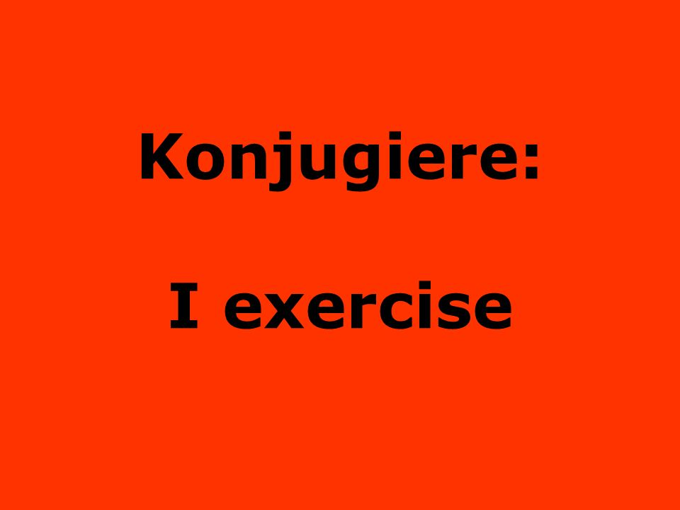 Konjugiere: I exercise