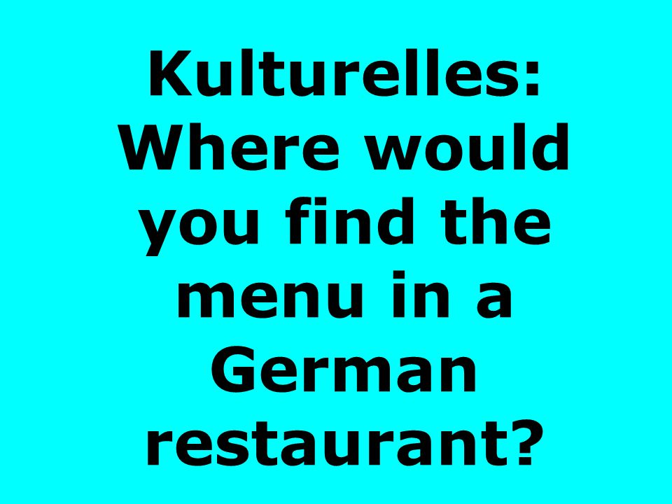 Kulturelles: Where would you find the menu in a German restaurant
