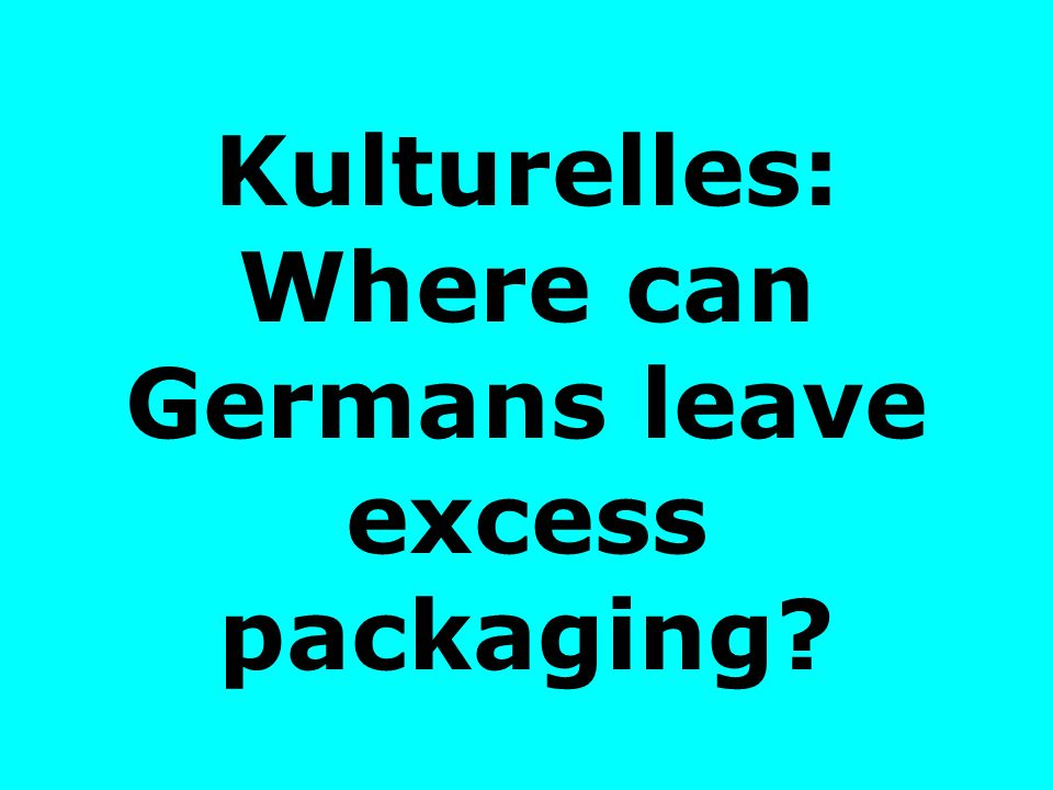 Kulturelles: Where can Germans leave excess packaging