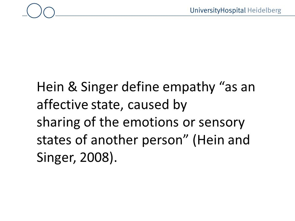 Hein & Singer define empathy as an affective state, caused by