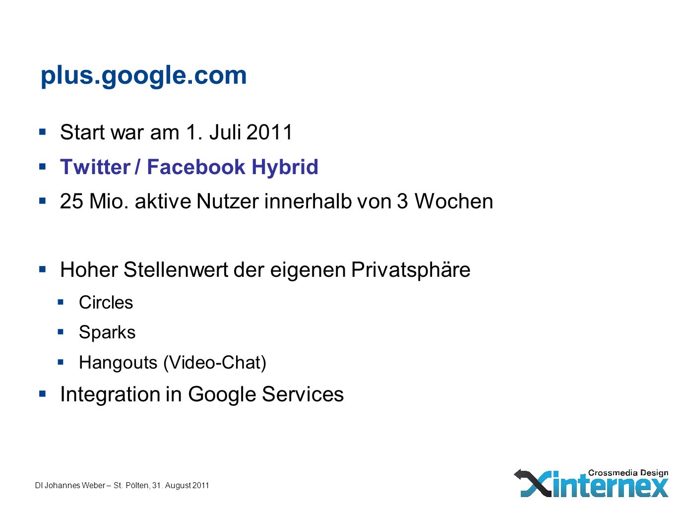 plus.google.com Start war am 1. Juli 2011 Twitter / Facebook Hybrid