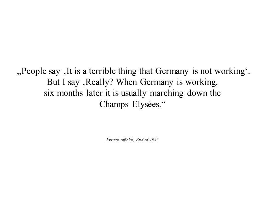 """People say 'It is a terrible thing that Germany is not working'."