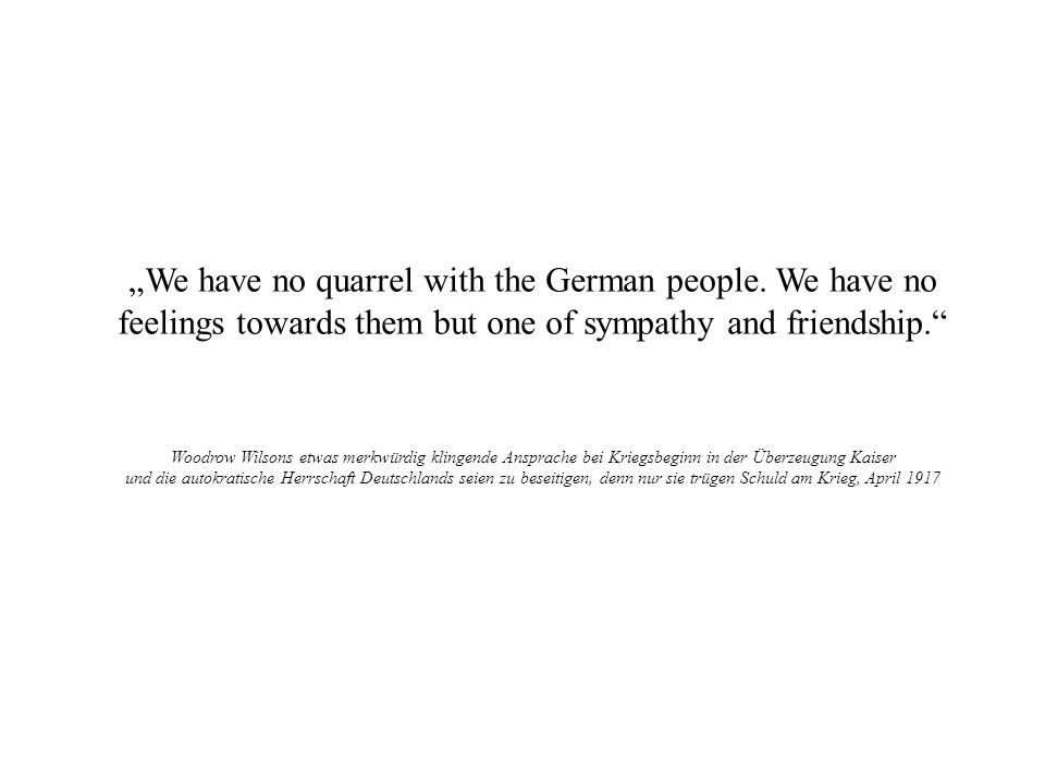 """We have no quarrel with the German people. We have no feelings towards them but one of sympathy and friendship."
