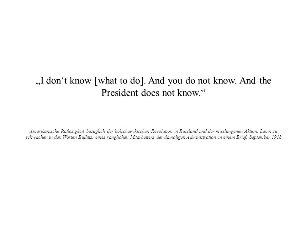 """I don't know [what to do]. And you do not know. And the President does not know."
