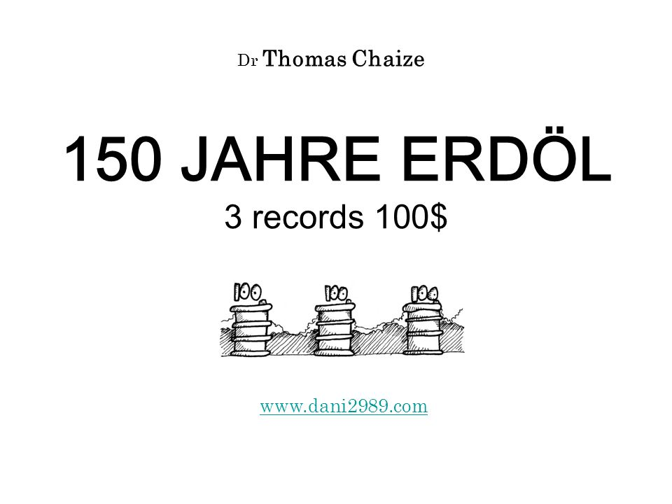 Dr Thomas Chaize 150 JAHRE ERDÖL 3 records 100$