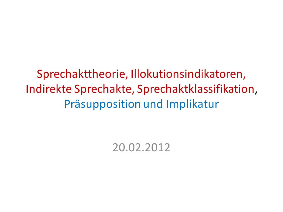 Sprechakttheorie, Illokutionsindikatoren, Indirekte Sprechakte, Sprechaktklassifikation, Präsupposition und Implikatur