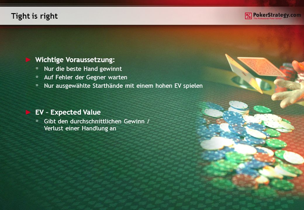 Tight is right Wichtige Voraussetzung: EV – Expected Value