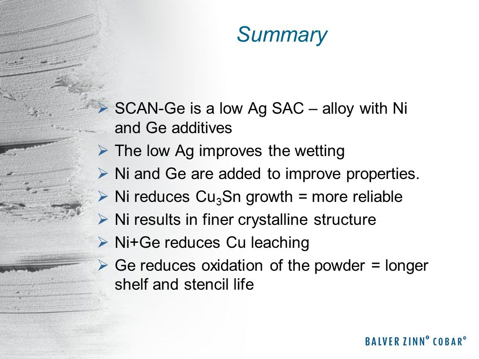 Summary SCAN-Ge is a low Ag SAC – alloy with Ni and Ge additives
