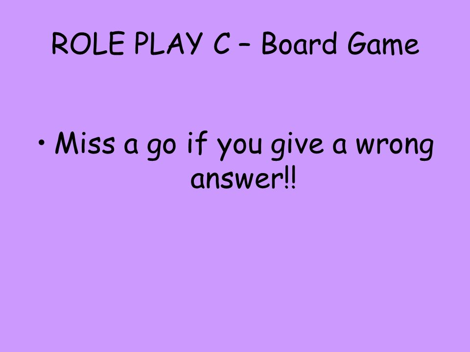 Miss a go if you give a wrong answer!!