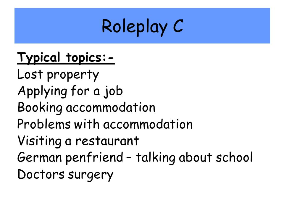 Roleplay C Typical topics:- Lost property Applying for a job
