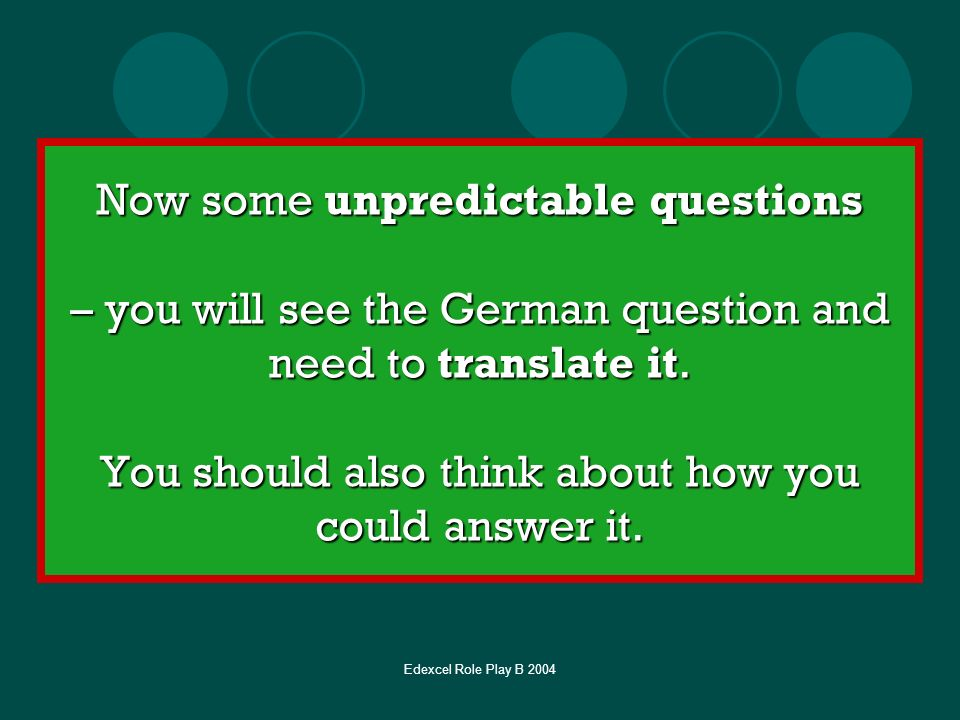 Now some unpredictable questions – you will see the German question and need to translate it. You should also think about how you could answer it.