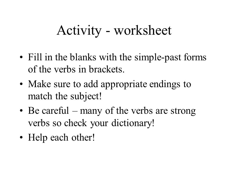 Activity - worksheet Fill in the blanks with the simple-past forms of the verbs in brackets.