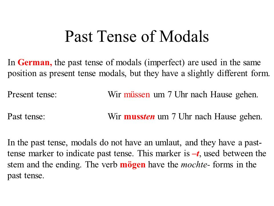 Past Tense of Modals In German, the past tense of modals (imperfect) are used in the same.