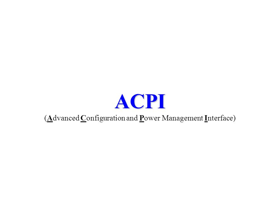 ACPI (Advanced Configuration and Power Management Interface)