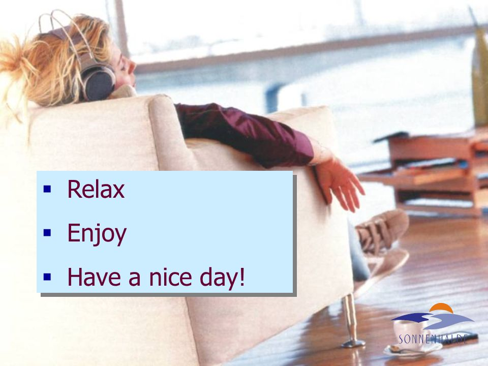 Relax Enjoy Have a nice day!