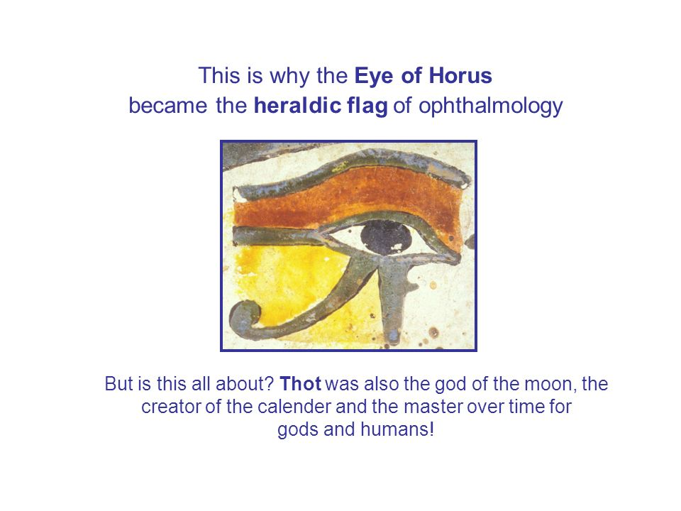 This is why the Eye of Horus became the heraldic flag of ophthalmology