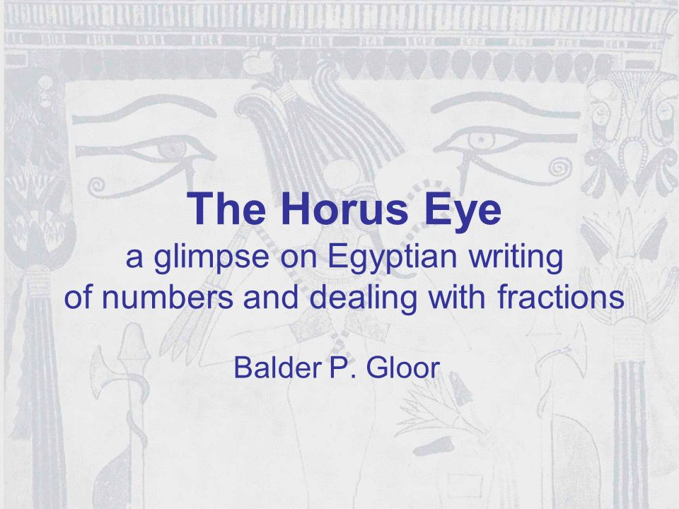 The Horus Eye a glimpse on Egyptian writing of numbers and dealing with fractions