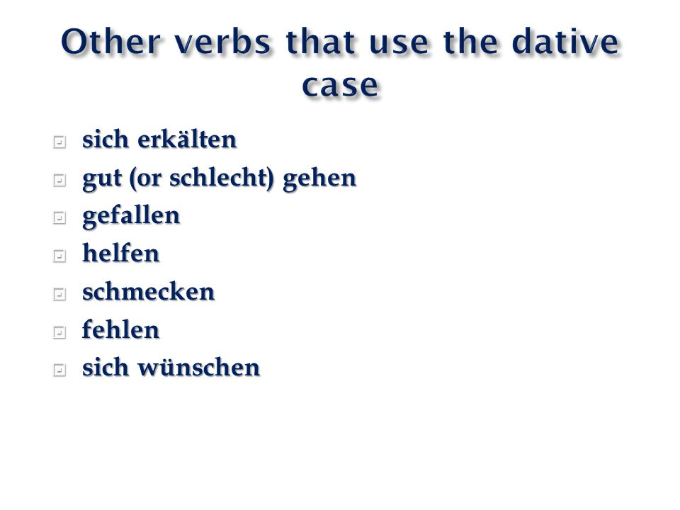 Other verbs that use the dative case