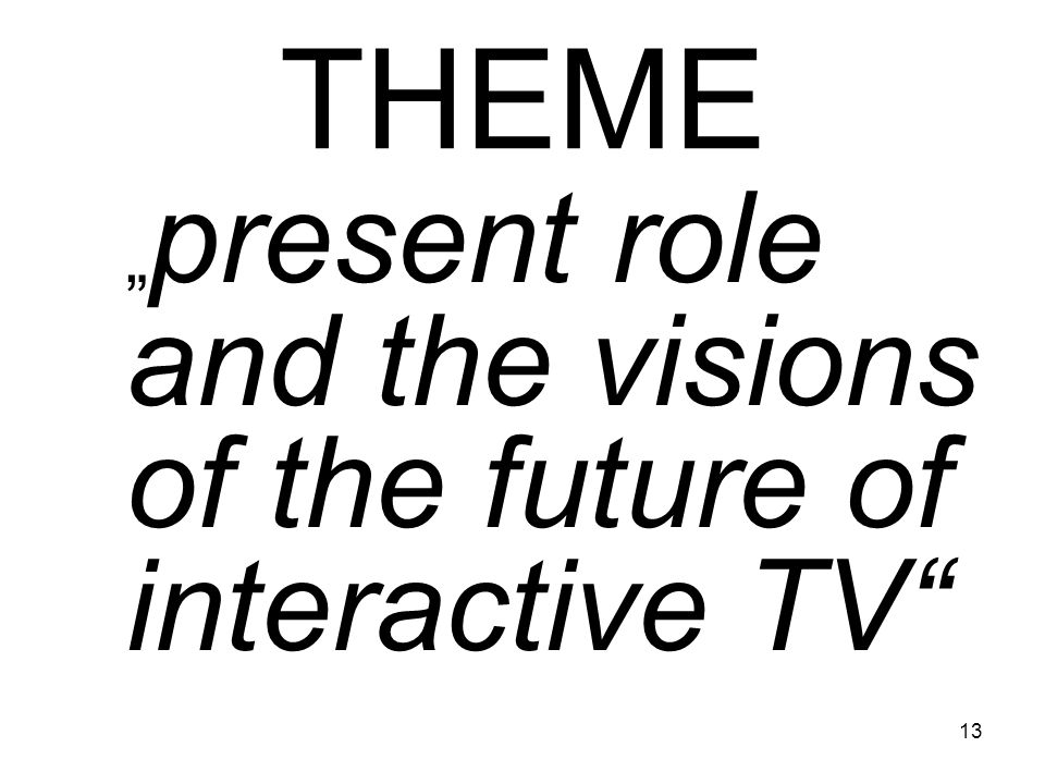 "THEME ""present role and the visions of the future of interactive TV"