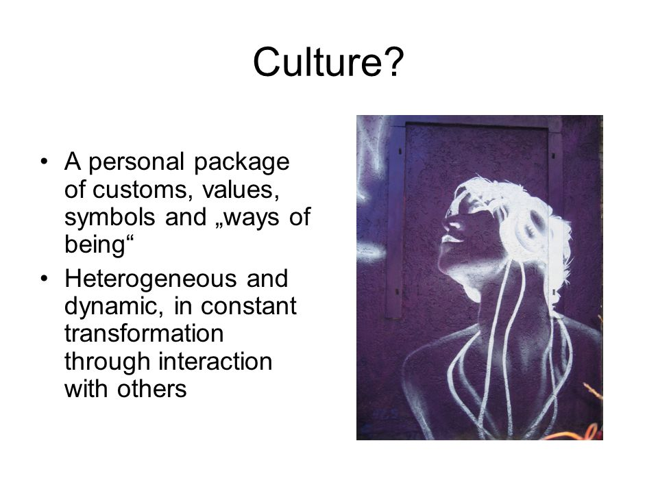 "Culture A personal package of customs, values, symbols and ""ways of being"