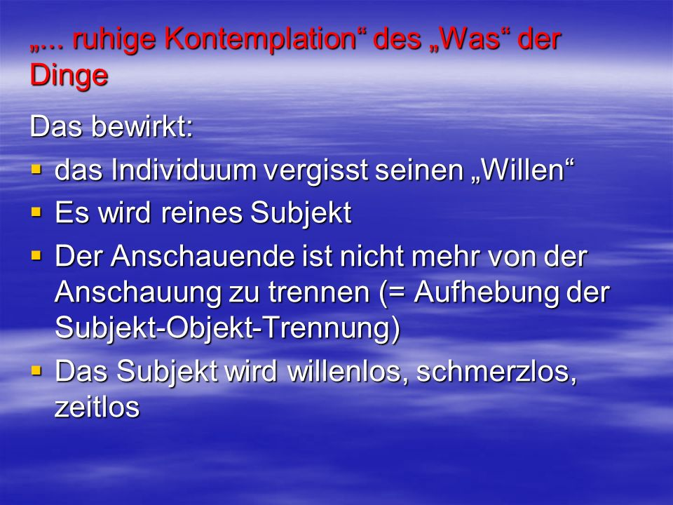 """... ruhige Kontemplation des ""Was der Dinge"