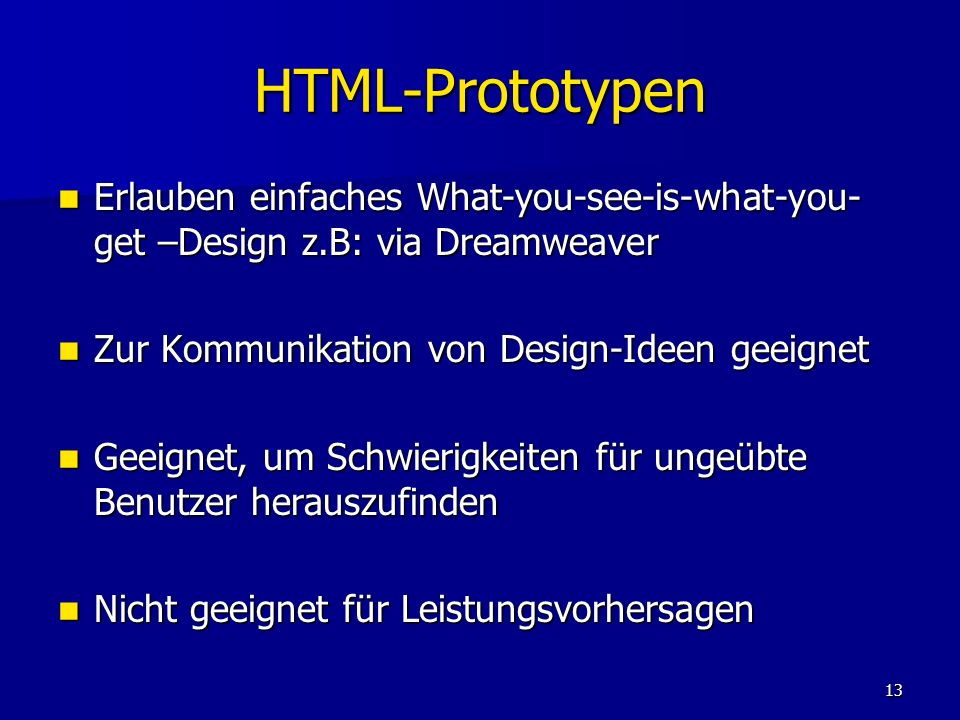 HTML-Prototypen Erlauben einfaches What-you-see-is-what-you-get –Design z.B: via Dreamweaver. Zur Kommunikation von Design-Ideen geeignet.